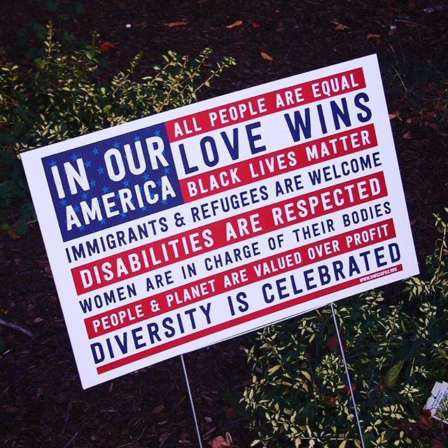 In our America, all people are equal, Black Lives Matter, diversity is celebrated, refugees are welcome, disabilities are respected, women are in charge of their bodies, and LOVE WINS